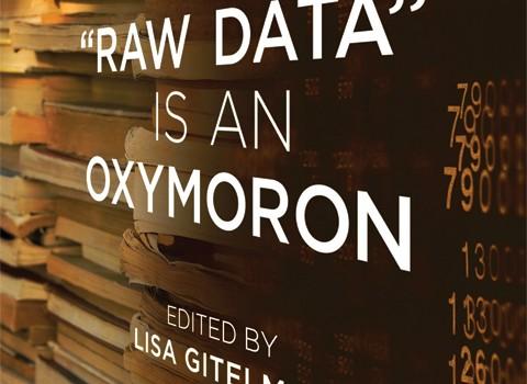 """'Raw Data"" is an Oxymoron,"" edited by Lisa Gitelman"