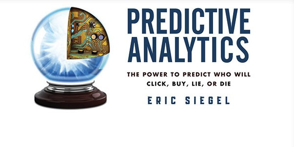 Predictive Analytics, by Eric Siegel